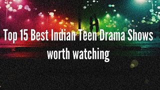 Top 15 Best Indian Teen Drama Shows : TV Soaps based on Teenagers