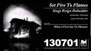 Set Fire To Flames - When I First Get To Phoenix [Sings Reign Rebuilder]