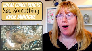 Vocal Coach Reacts to Kylie Minogue 'Say Something'