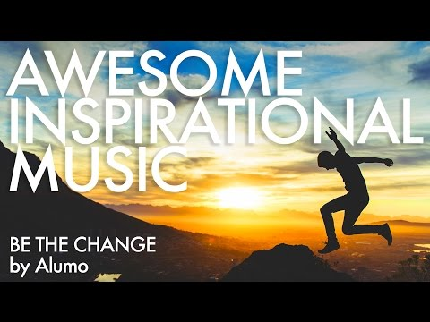 Awesome Inspirational Background Music | Be The Change by Alumo