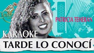 Tarde lo conocí - Patricia Teherán (KARAOKE VALLENATO)