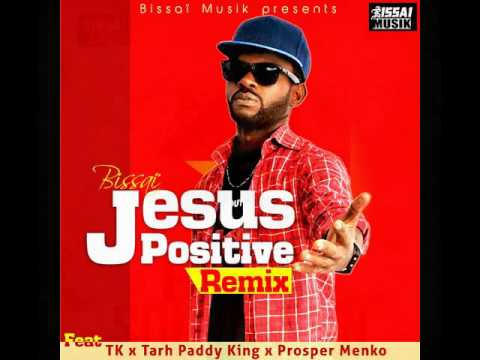 Jesus Positive Remix by Bissai. Feat. TK,Prosper Menko & Tarh paddy king