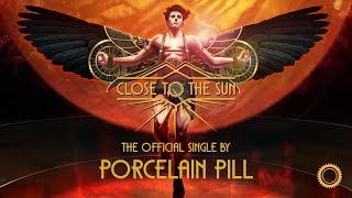 Close to the Sun - Official Single by Porcelain Pill
