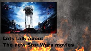 Lets talk about the new Star Wars movies