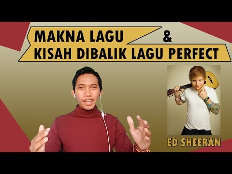 Makna Lagu Perfect - Ed Sheeran