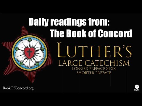 Daily Readings: Book of Concord (Luther's Large Catechism/ Longer Preface XI-XX & Short Preface)