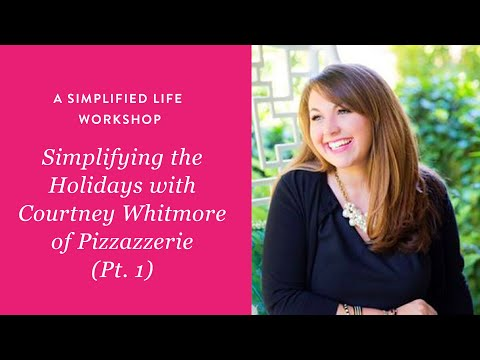 A Simplified Life Workshop: Simplifying the Holidays with Courtney Whitmore - Part 1
