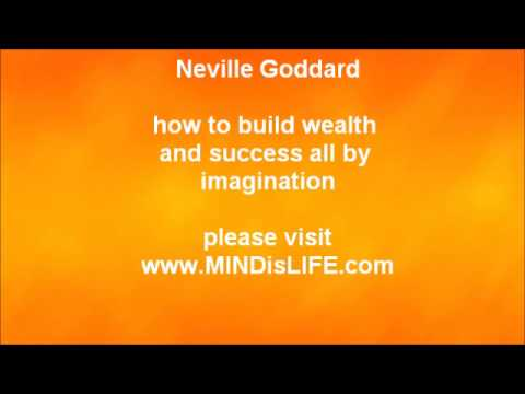 Neville Goddard - how to create wealth and success by using imagination