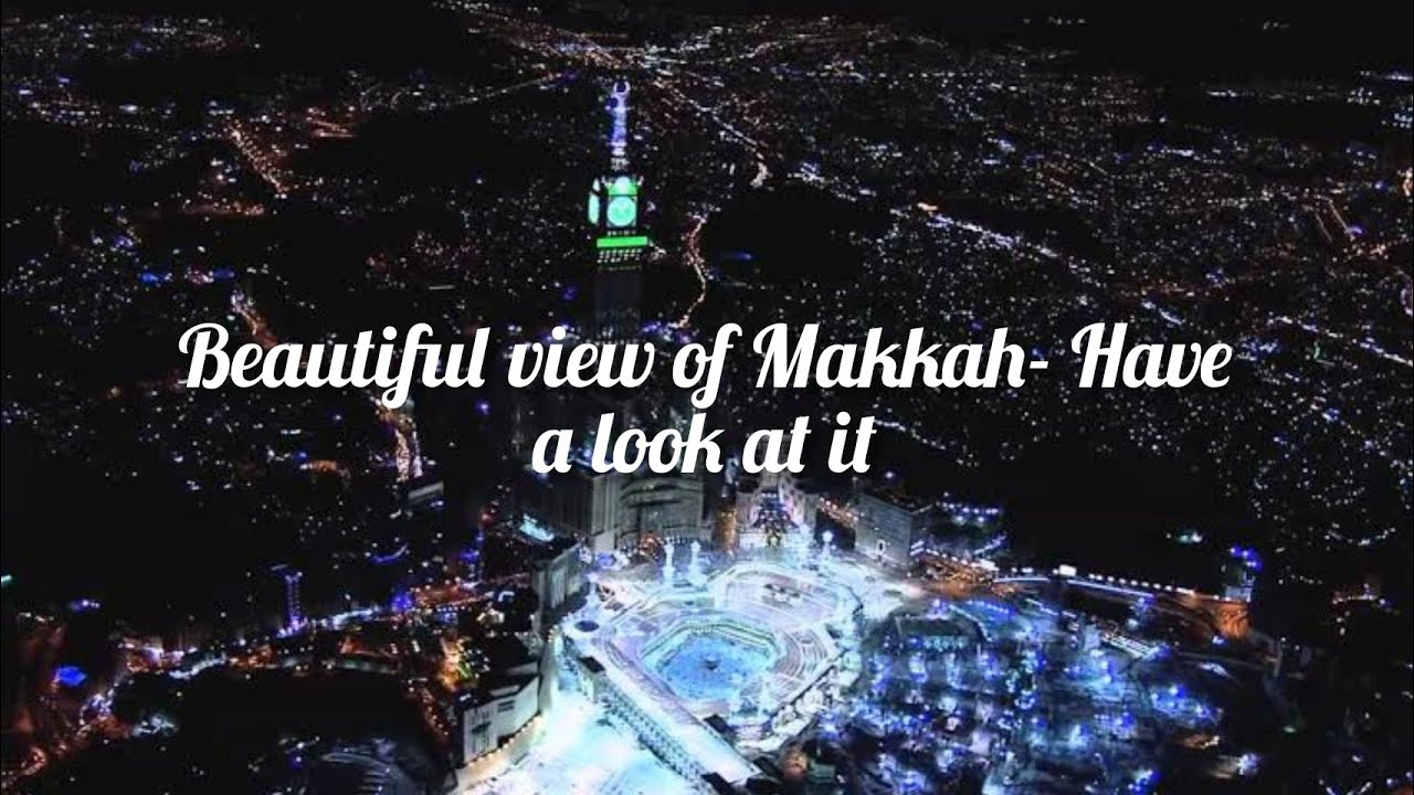 Beautiful View Of Makkah Have A Look At It Youtube