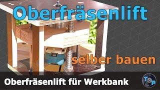 Oberfräsenlift für Frästisch selber bauen [DIY]
