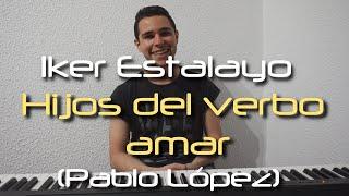 Pablo López - Hijos del verbo amar (inédita) - Cover By Iker Estalayo (versión junio)