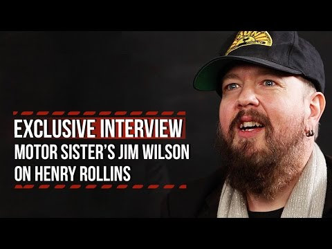 Motor Sister's Jim Wilson Talks Henry Rollins