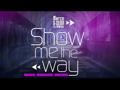 Marco & Seba feat. INNA - Show Me the Way | John Deeper Remix