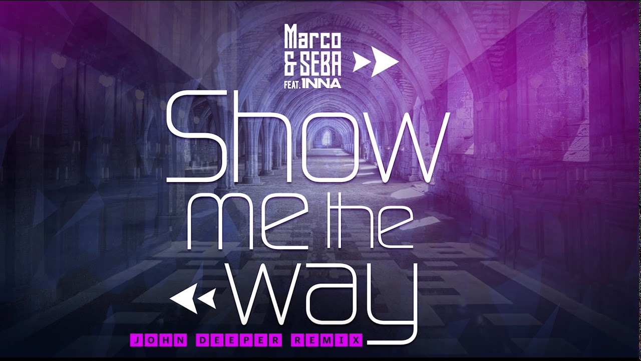 Marco & Seba feat. INNA - Show Me the Way | John Deeper Remix - YouTube
