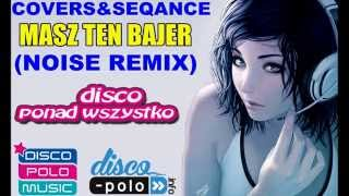 COVERS & Sequence  - MASZ TEN BAJER (NOISE REMIX)