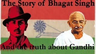 The story of Bhagat Singh and the truth about Gandhi (HINDI)