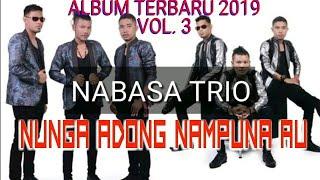 Gambar cover NABASA TRIO NUNGA ADONG NAMPUNA AU TERBARU