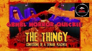 GBHBL Horror Quickie: The Thingy: Confessions of a Teenage Placenta
