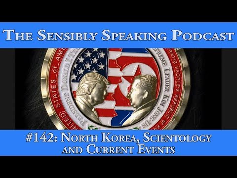 Sensibly Speaking Podcast #142: North Korea, Scientology and Current Events