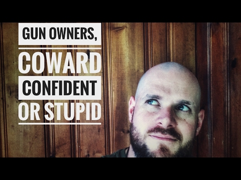 Gun Owners, Coward...Confident....or Stupid