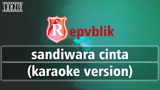 Repvblik - Sandiwara Cinta (Karaoke Version + Lyrics) No Vocal #sunziq