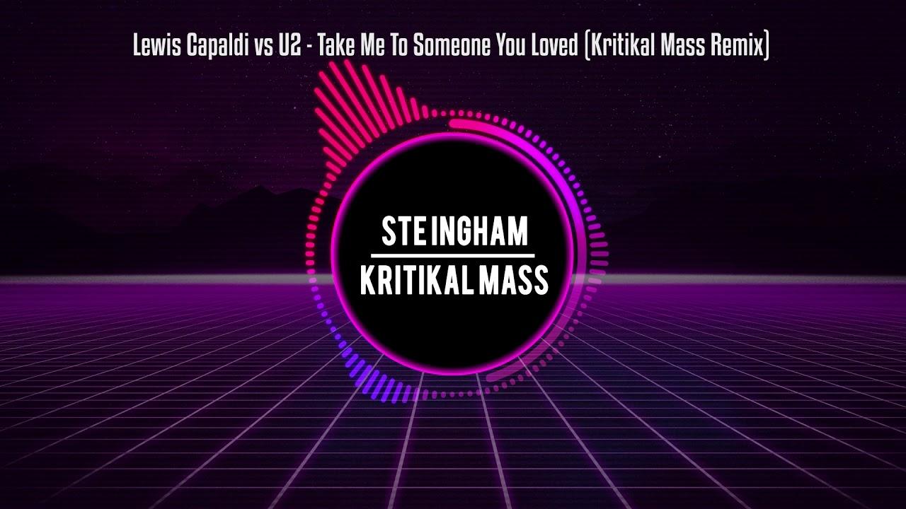 Lewis Capaldi vs U2   Take Me To Someone You Loved (Kritikal Mass Remix) image