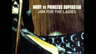 Moby vs Princess Superstar - Jam For The Ladies (Nevins Club Blaster Mix)