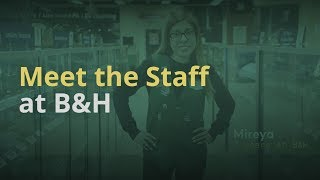 Meet the Expert Staff at B&H