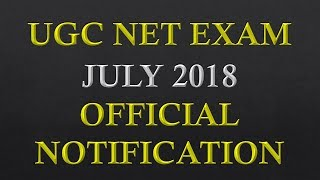 UGC NET July 2018 Official Notification - Released