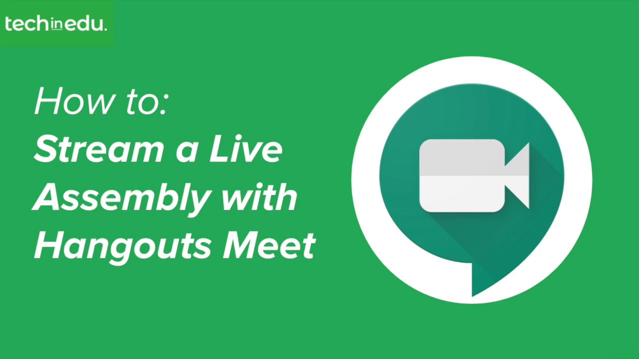 How To: Stream a Live Assembly with Hangouts Meet