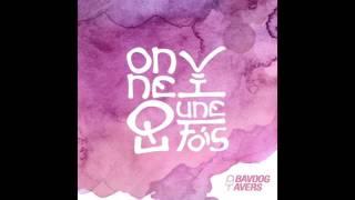 BAVOOG AVERS - ON VIT QU'UNE FOIS (Audio)