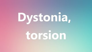 Dystonia, torsion - Medical Definition and Pronunciation