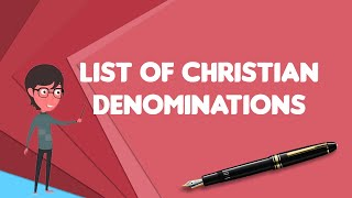 What is List of Christian denominations?, Explain List of Christian denominations Video