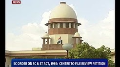 Centre to file petition for review of Supreme Court's latest order on SC/ST Act tomorrow