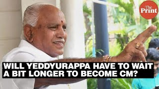 Will Yeddyurappa have to wait a bit longer to become CM?