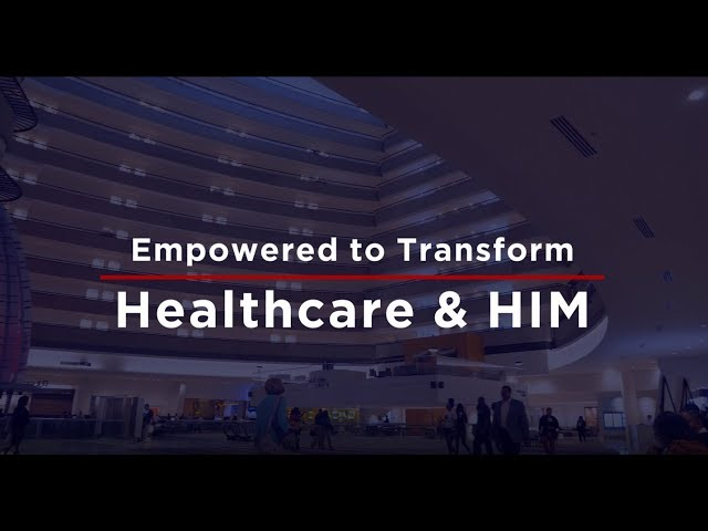 AHIMA: Empowered to Transform Healthcare and HIM