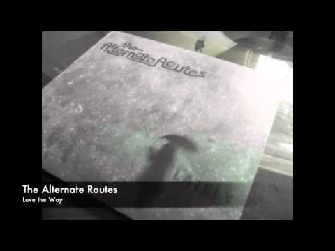 The Alternate Routes - Love the Way mp3