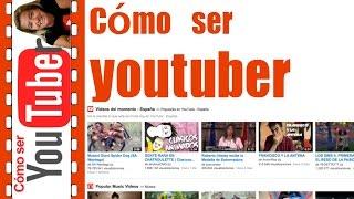 Qué es un youtuber? por qué quiero ser youtuber?