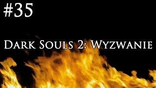 Dark Souls 2: Wyzwanie [#35] - 3 DLC CZYLI KOSZMAR