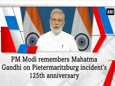 PM Modi remembers Mahatma Gandhi on Pietermaritzburg incident's 125th anniversary - ANI News