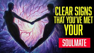CLEAR SIGNS THAT YOU'VE MET YOUR SOULMATE