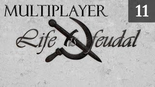 Life is Feudal Your Own - Multiplayer Gameplay - Episode 11
