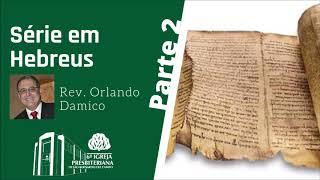 Série em Hebreus (Parte 2/3)   Rev. Orlando Damico
