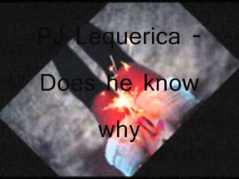 DOES HE KNOW WHY - PJ Lequerica  (slow RnB)