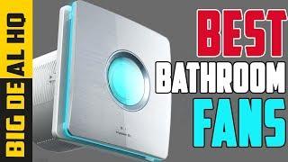 Best Bathroom Fans 2020 - Top 3 Best Bathroom Fan Reviews