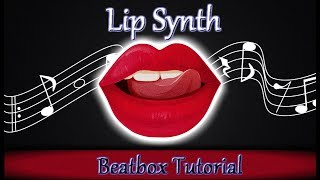 Lip Synthesizer | Beatbox Tutorial | Explained In Detail