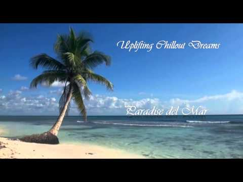 Uplifting Chillout & Lounge Dreams - Paradise Del Mar 【Mix V