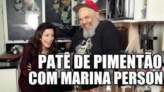 Panelaço com João Gordo - Patê de Pimentão com Marina Person