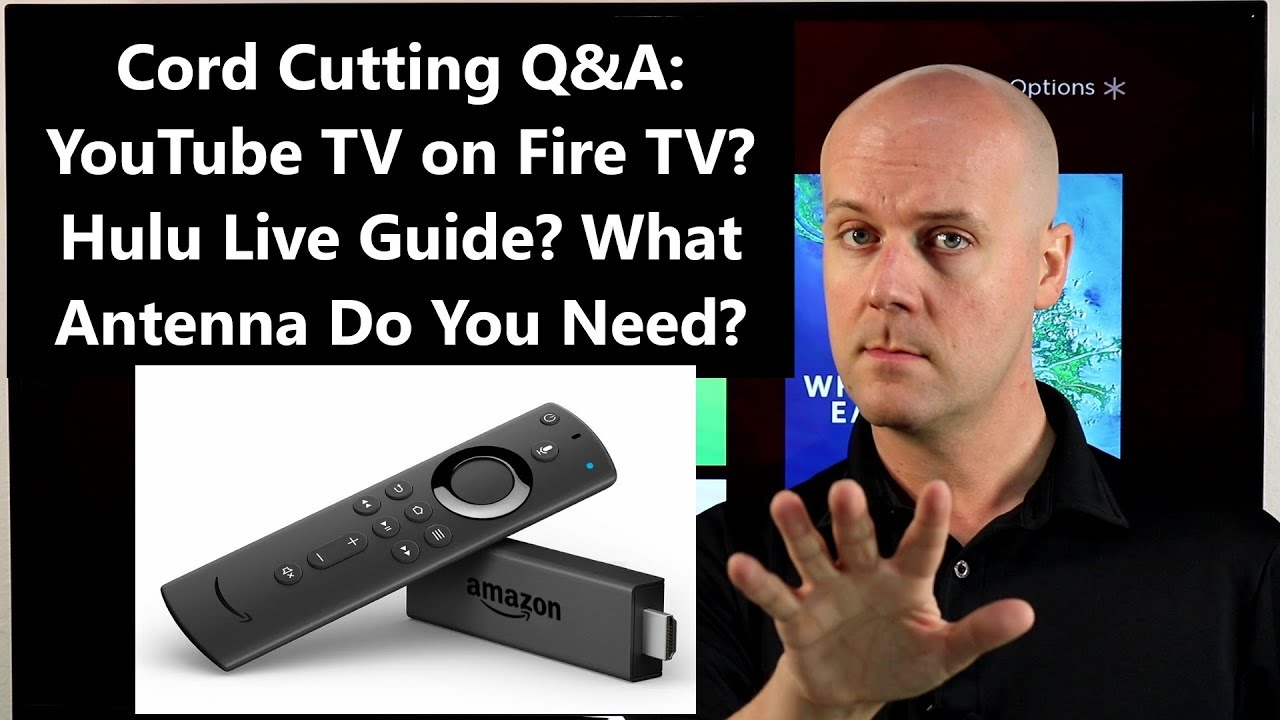 Cord Cutting Q&A: YouTube TV on Fire TV? Hulu Live Guide? What Antenna Do  You Need?