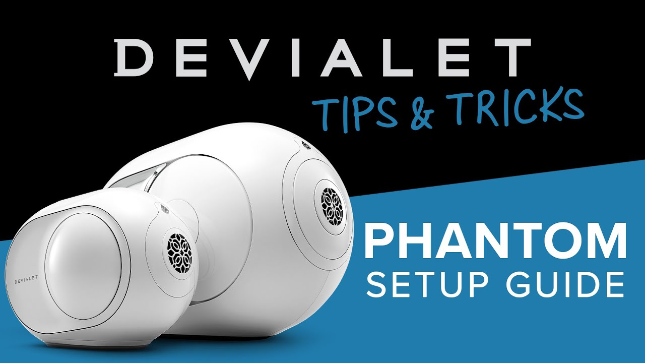 Devialet Tips & Tricks | Phantom Setup Guide